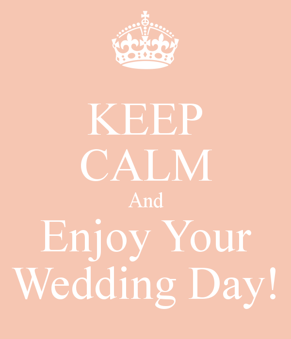 Keep Calm Enjoy Your Wedding Day